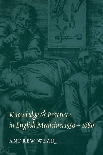 Knowledge and Practice in English Medicine, 1550-1680 (Paperback)