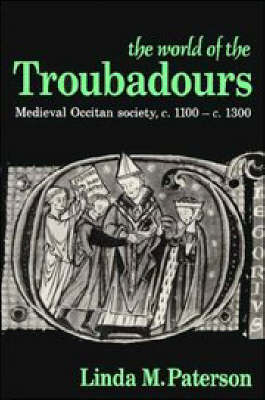 The World of the Troubadours: Medieval Occitan Society, c.1100-c.1300 (Paperback)