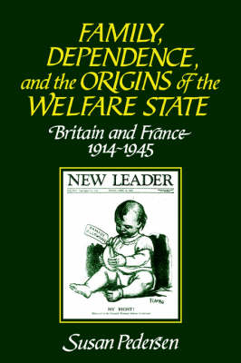 Family, Dependence, and the Origins of the Welfare State: Britain and France, 1914-1945 (Paperback)