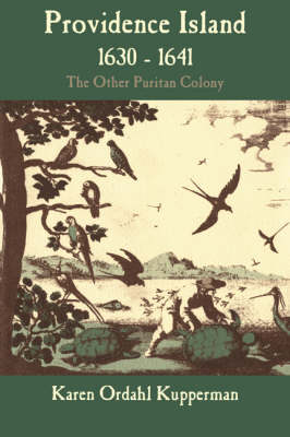 Providence Island, 1630-1641: The Other Puritan Colony (Paperback)
