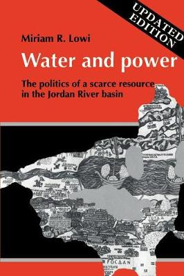 Water and Power: The Politics of a Scarce Resource in the Jordan River Basin - Cambridge Middle East Library 31 (Paperback)
