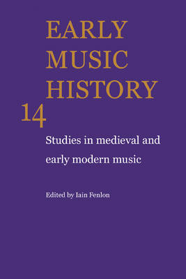 Early Music History: Volume 14: Studies in Medieval and Early Modern Music - Early Music History 14 (Hardback)
