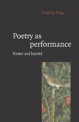 Poetry as Performance: Homer and Beyond (Paperback)