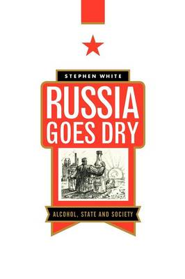 Russia Goes Dry: Alcohol, State and Society (Paperback)