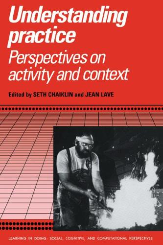 Understanding Practice: Perspectives on Activity and Context - Learning in Doing: Social, Cognitive and Computational Perspectives (Paperback)