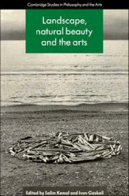 Landscape, Natural Beauty and the Arts - Cambridge Studies in Philosophy and the Arts (Paperback)