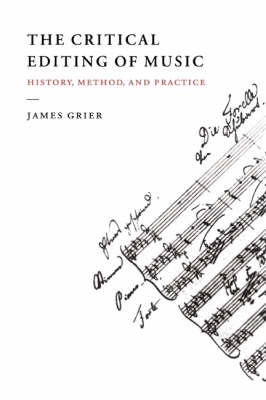 The Critical Editing of Music: History, Method, and Practice (Paperback)