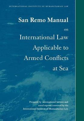 San Remo Manual on International Law Applicable to Armed Conflicts at Sea (Paperback)