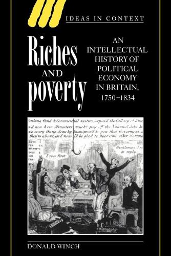 Riches and Poverty: An Intellectual History of Political Economy in Britain, 1750-1834 - Ideas in Context 39 (Paperback)