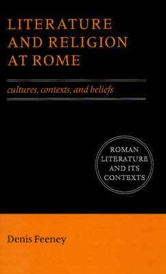 Literature and Religion at Rome: Cultures, Contexts, and Beliefs - Roman Literature and its Contexts (Paperback)
