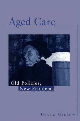 Aged Care: Old Policies, New Problems (Paperback)