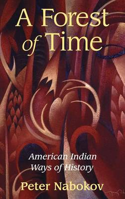 A Forest of Time: American Indian Ways of History (Hardback)