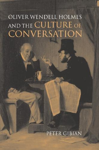 Oliver Wendell Holmes and the Culture of Conversation - Cambridge Studies in American Literature and Culture (Hardback)