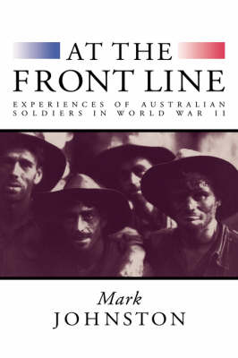 At the Front Line: Experiences of Australian Soldiers in World War II (Hardback)