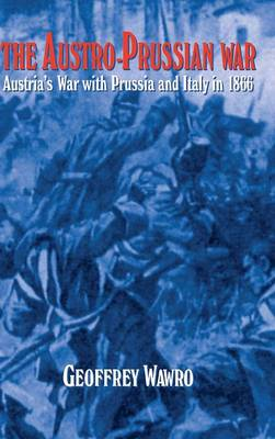 The Austro-Prussian War: Austria's War with Prussia and Italy in 1866 (Hardback)