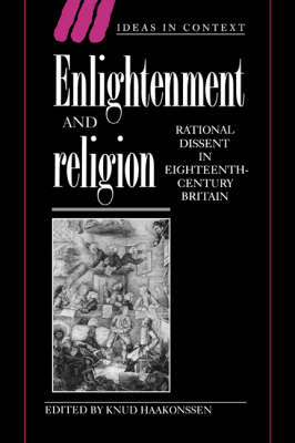 Ideas in Context: Enlightenment and Religion: Rational Dissent in Eighteenth-Century Britain Series Number 41 (Hardback)