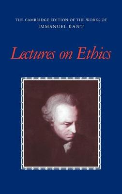 Lectures on Ethics - The Cambridge Edition of the Works of Immanuel Kant (Hardback)
