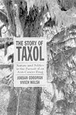 The Story of Taxol: Nature and Politics in the Pursuit of an Anti-Cancer Drug (Hardback)