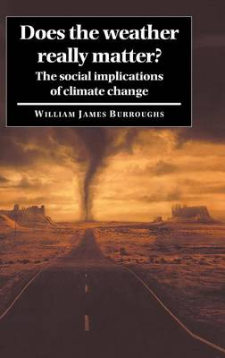 Does the Weather Really Matter?: The Social Implications of Climate Change (Hardback)