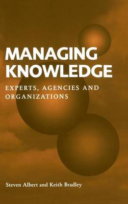 Managing Knowledge: Experts, Agencies and Organisations (Hardback)