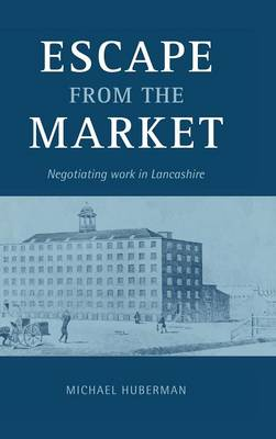 Escape from the Market: Negotiating Work in Lancashire (Hardback)