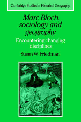Marc Bloch, Sociology and Geography: Encountering Changing Disciplines - Cambridge Studies in Historical Geography (Hardback)