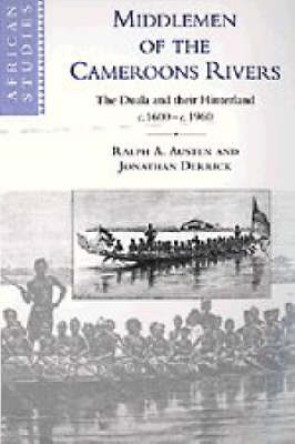 Middlemen of the Cameroons Rivers: The Duala and their Hinterland, c.1600-c.1960 - African Studies 96 (Hardback)