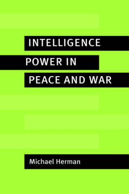 Intelligence Power in Peace and War (Hardback)
