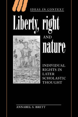 Liberty, Right and Nature: Individual Rights in Later Scholastic Thought - Ideas in Context 44 (Hardback)