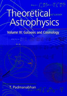 Theoretical Astrophysics: Volume 3, Galaxies and Cosmology (Hardback)