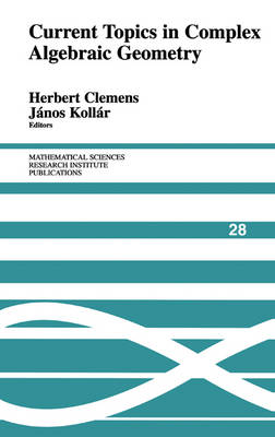 Current Topics in Complex Algebraic Geometry - Mathematical Sciences Research Institute Publications 28 (Hardback)