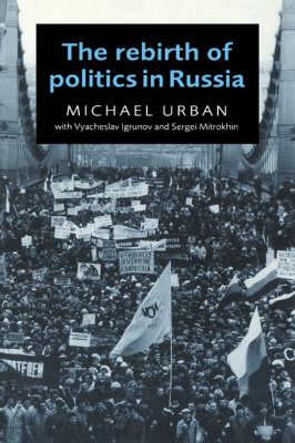 The Rebirth of Politics in Russia (Hardback)