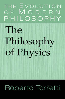 The Philosophy of Physics - The Evolution of Modern Philosophy (Hardback)