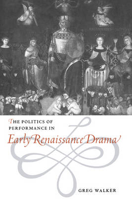 The Politics of Performance in Early Renaissance Drama (Hardback)