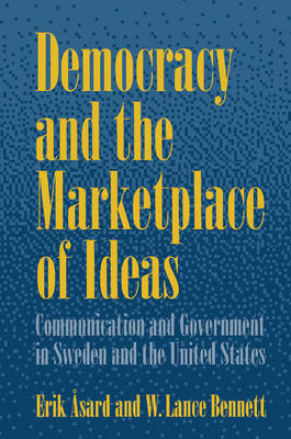 Democracy and the Marketplace of Ideas: Communication and Government in Sweden and the United States (Hardback)