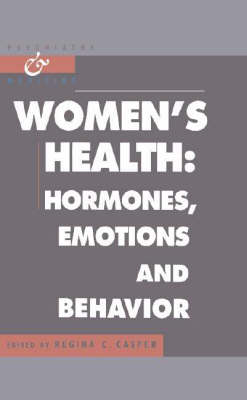 Psychiatry and Medicine: Women's Health: Hormones, Emotions and Behavior (Hardback)