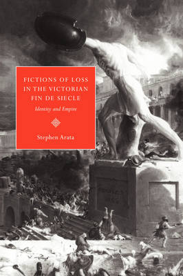 Fictions of Loss in the Victorian Fin de Siecle: Identity and Empire (Hardback)
