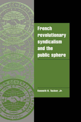 French Revolutionary Syndicalism and the Public Sphere - Cambridge Cultural Social Studies (Hardback)