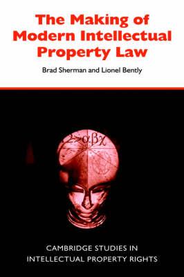The Making of Modern Intellectual Property Law - Cambridge Intellectual Property and Information Law 1 (Hardback)
