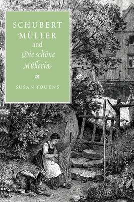 Schubert, Muller, and Die schoene Mullerin (Hardback)