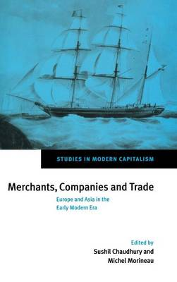 Studies in Modern Capitalism: Merchants, Companies and Trade: Europe and Asia in the Early Modern Era (Hardback)