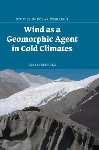 Studies in Polar Research: Wind as a Geomorphic Agent in Cold Climates (Hardback)