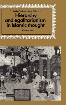 Hierarchy and Egalitarianism in Islamic Thought - Cambridge Studies in Islamic Civilization (Hardback)