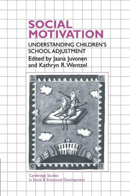 Social Motivation: Understanding Children's School Adjustment - Cambridge Studies in Social and Emotional Development (Paperback)