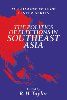 The Politics of Elections in Southeast Asia - Woodrow Wilson Center Press (Paperback)