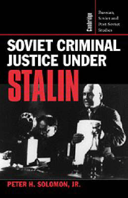 Cambridge Russian, Soviet and Post-Soviet Studies: Soviet Criminal Justice under Stalin Series Number 100 (Paperback)