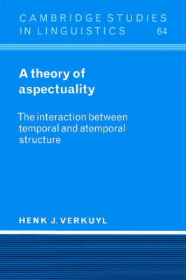 A Theory of Aspectuality: The Interaction between Temporal and Atemporal Structure - Cambridge Studies in Linguistics 64 (Paperback)