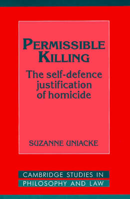 Permissible Killing: The Self-Defence Justification of Homicide - Cambridge Studies in Philosophy and Law (Paperback)