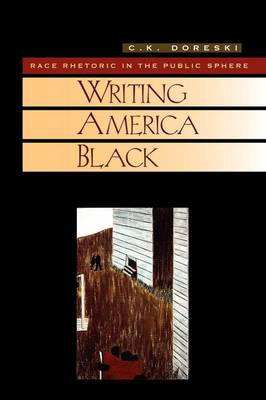 Cambridge Studies in American Literature and Culture: Writing America Black: Race Rhetoric and the Public Sphere Series Number 122 (Paperback)