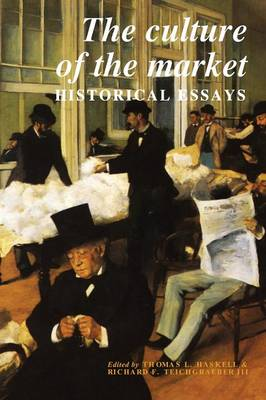 The Culture of the Market: Historical Essays - Murphy Institute Studies in Political Economy (Paperback)